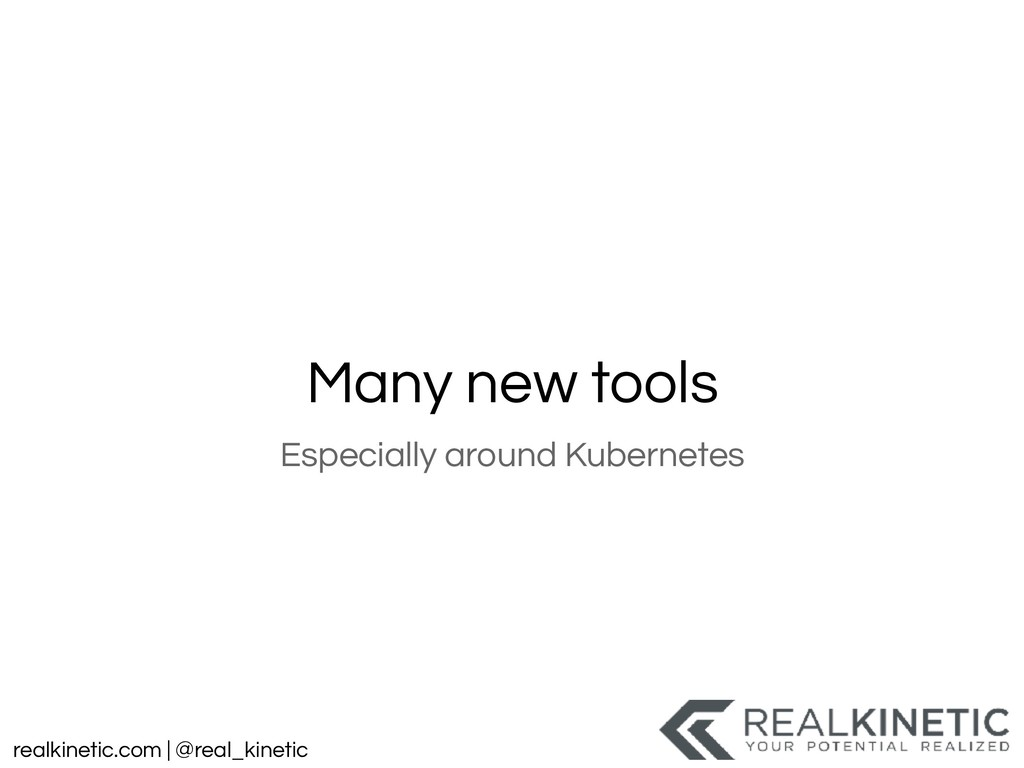 realkinetic.com | @real_kinetic Many new tools ...