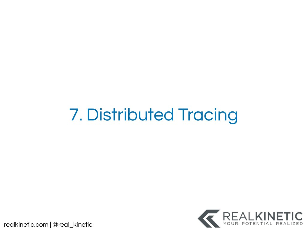 realkinetic.com | @real_kinetic 7. Distributed ...