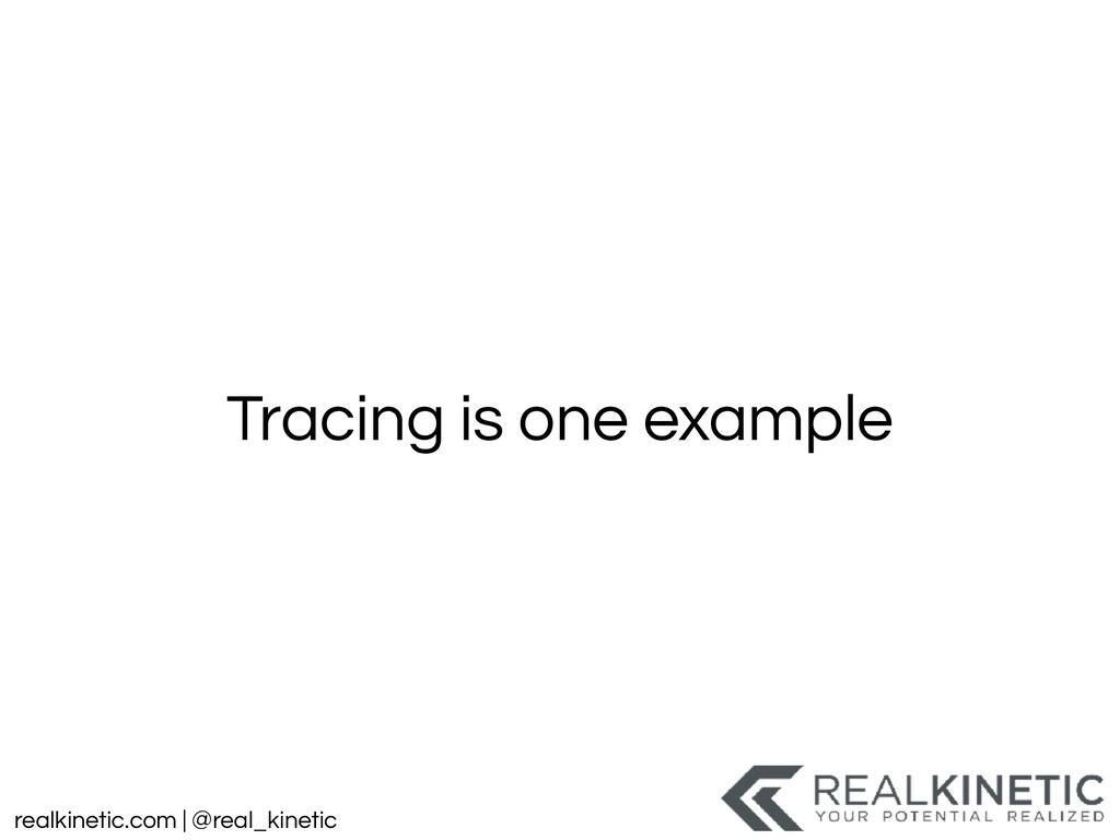 realkinetic.com | @real_kinetic Tracing is one ...