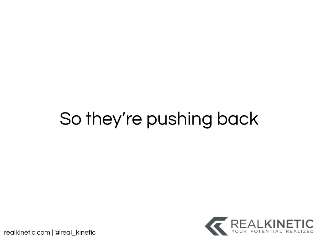 realkinetic.com | @real_kinetic So they're push...