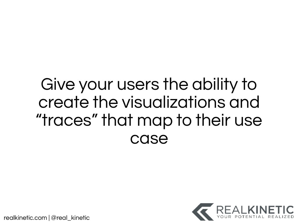 realkinetic.com | @real_kinetic Give your users...