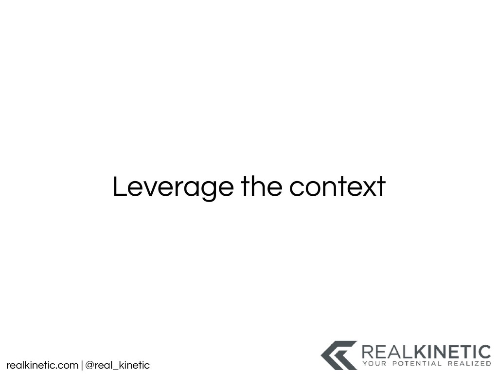 realkinetic.com | @real_kinetic Leverage the co...