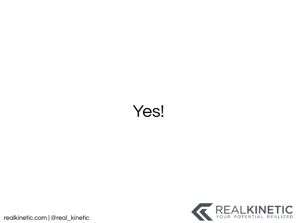 realkinetic.com | @real_kinetic Yes!