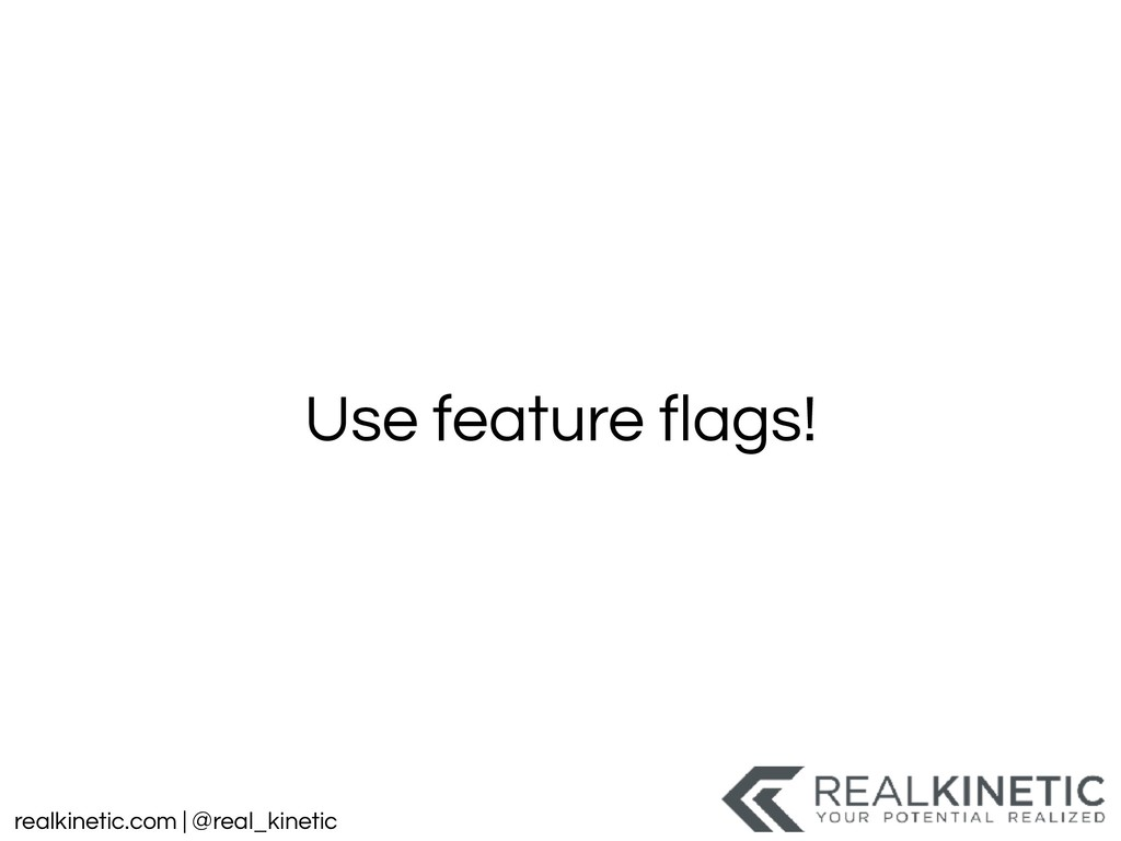 realkinetic.com | @real_kinetic Use feature fla...