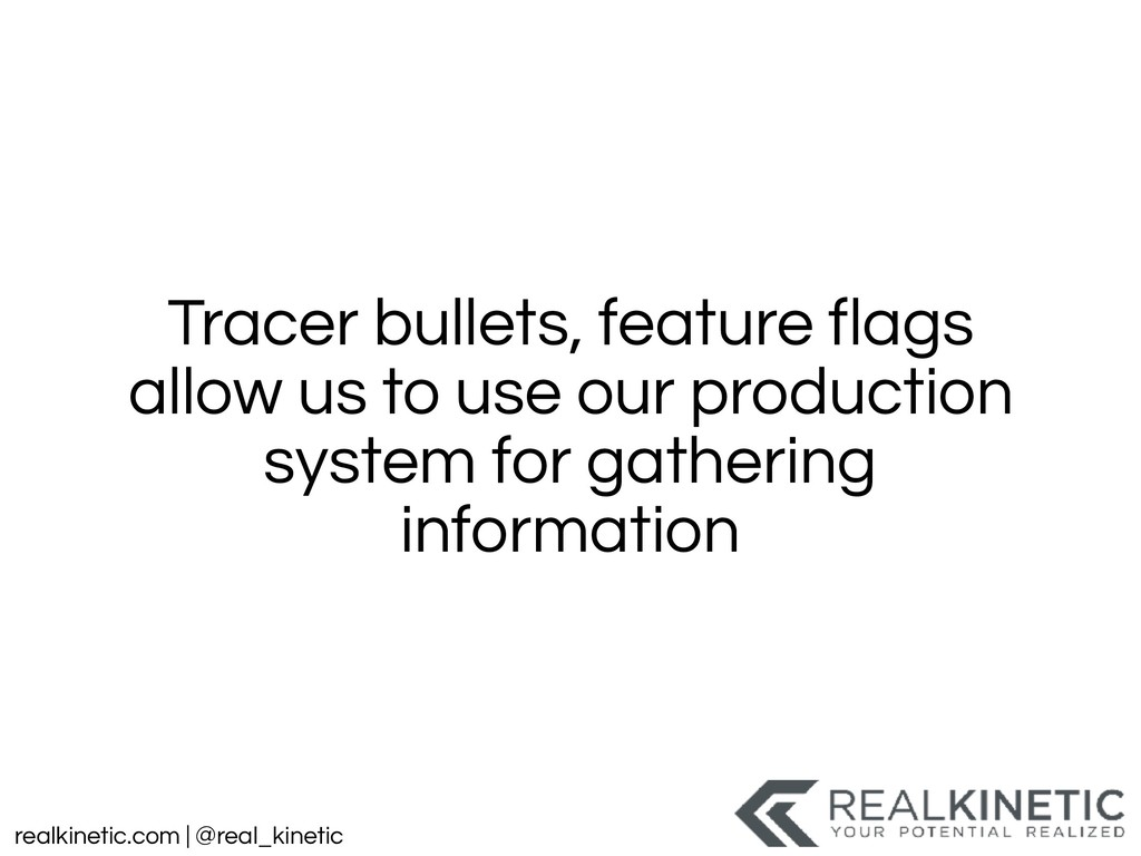 realkinetic.com | @real_kinetic Tracer bullets,...