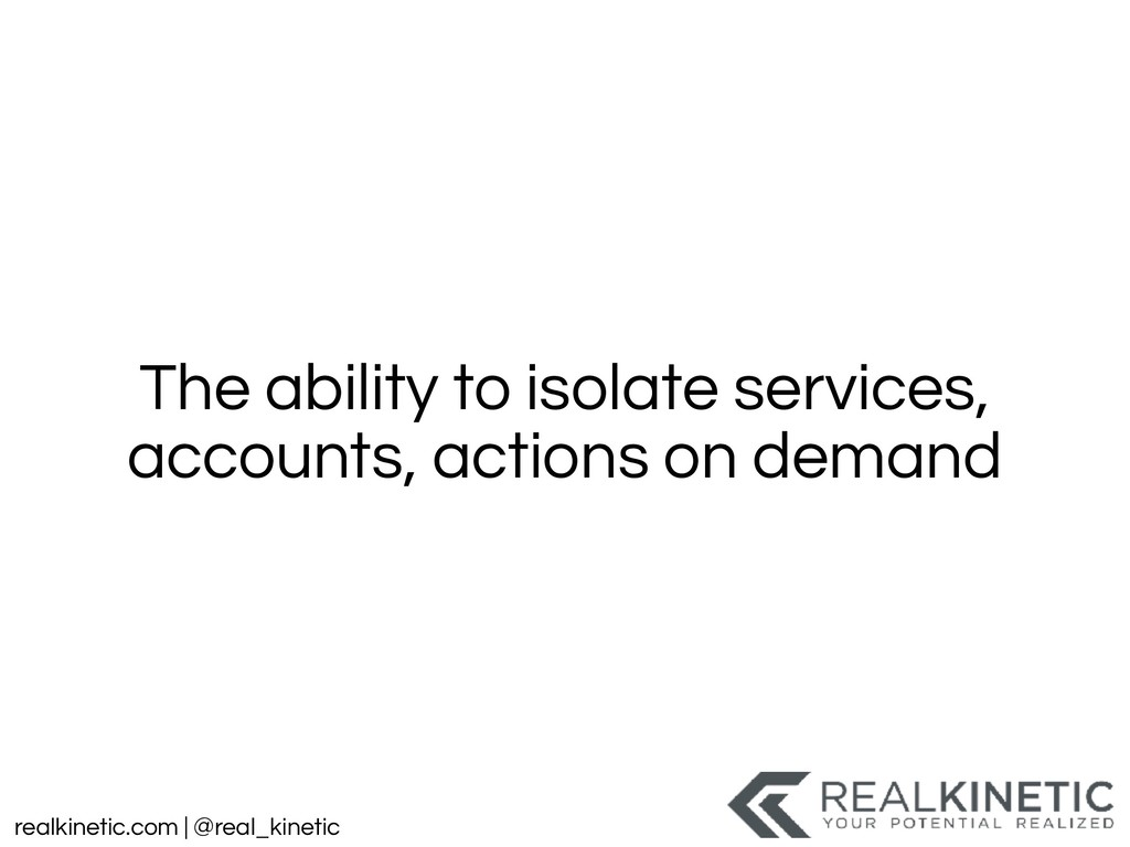 realkinetic.com | @real_kinetic The ability to ...