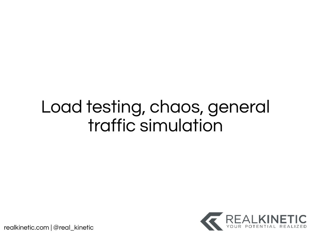 realkinetic.com | @real_kinetic Load testing, c...