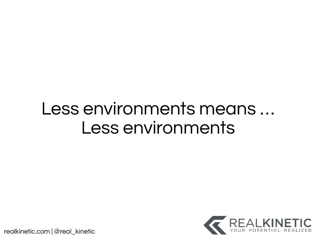 realkinetic.com | @real_kinetic Less environmen...