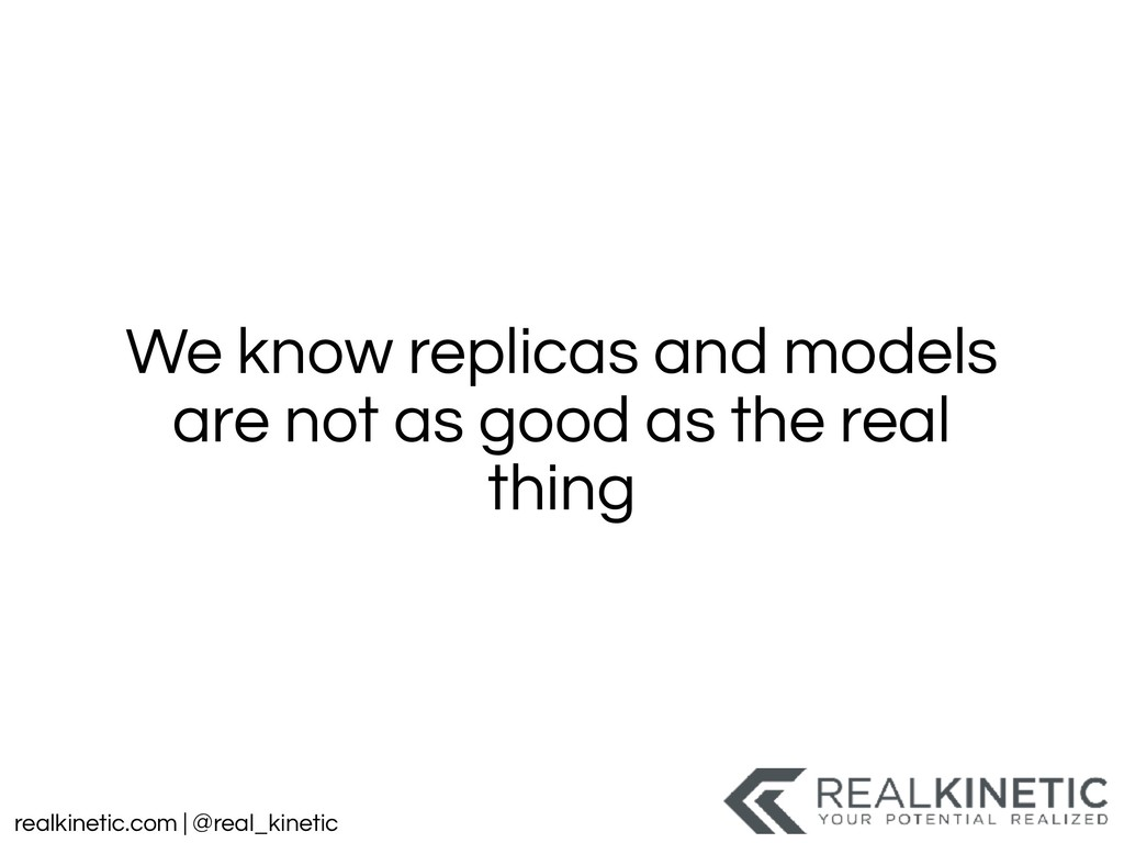 realkinetic.com | @real_kinetic We know replica...