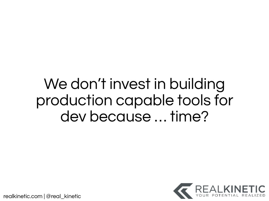 realkinetic.com | @real_kinetic We don't invest...