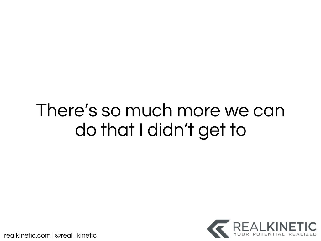 realkinetic.com | @real_kinetic There's so much...