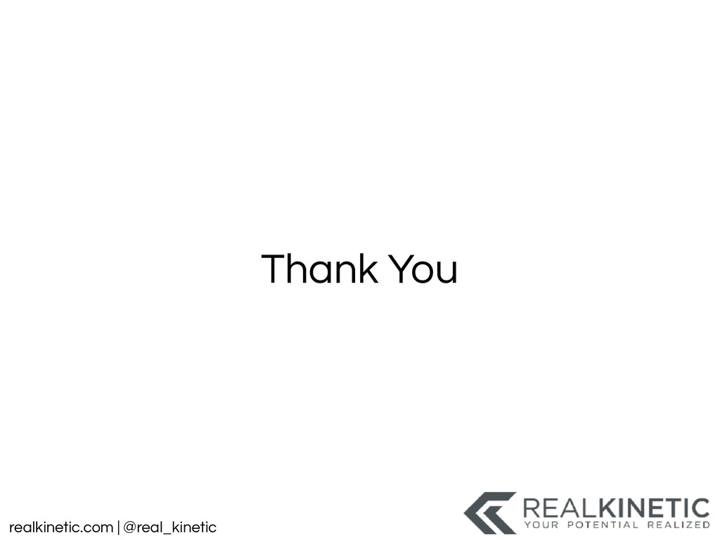 realkinetic.com | @real_kinetic Thank You