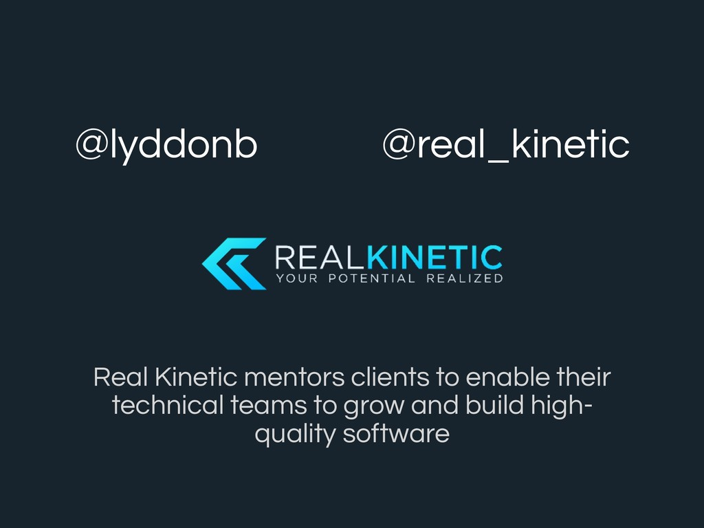 realkinetic.com | @real_kinetic @lyddonb @real_...