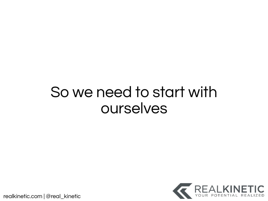 realkinetic.com | @real_kinetic So we need to s...