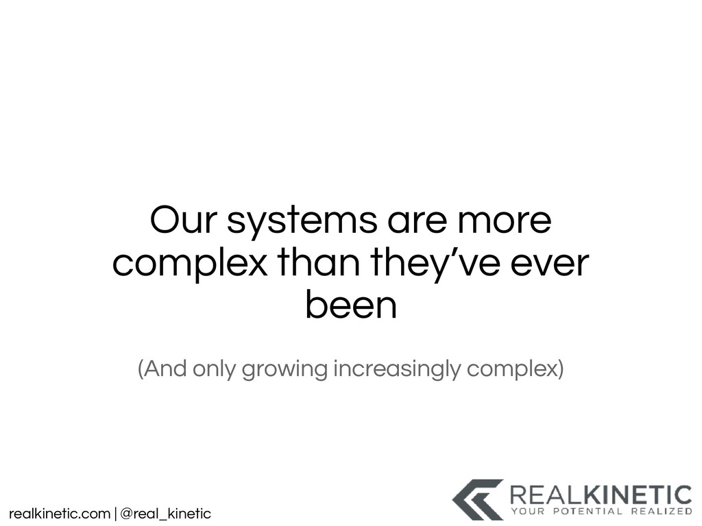 realkinetic.com | @real_kinetic Our systems are...
