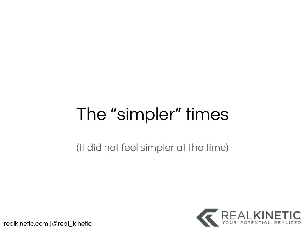 "realkinetic.com | @real_kinetic The ""simpler"" t..."