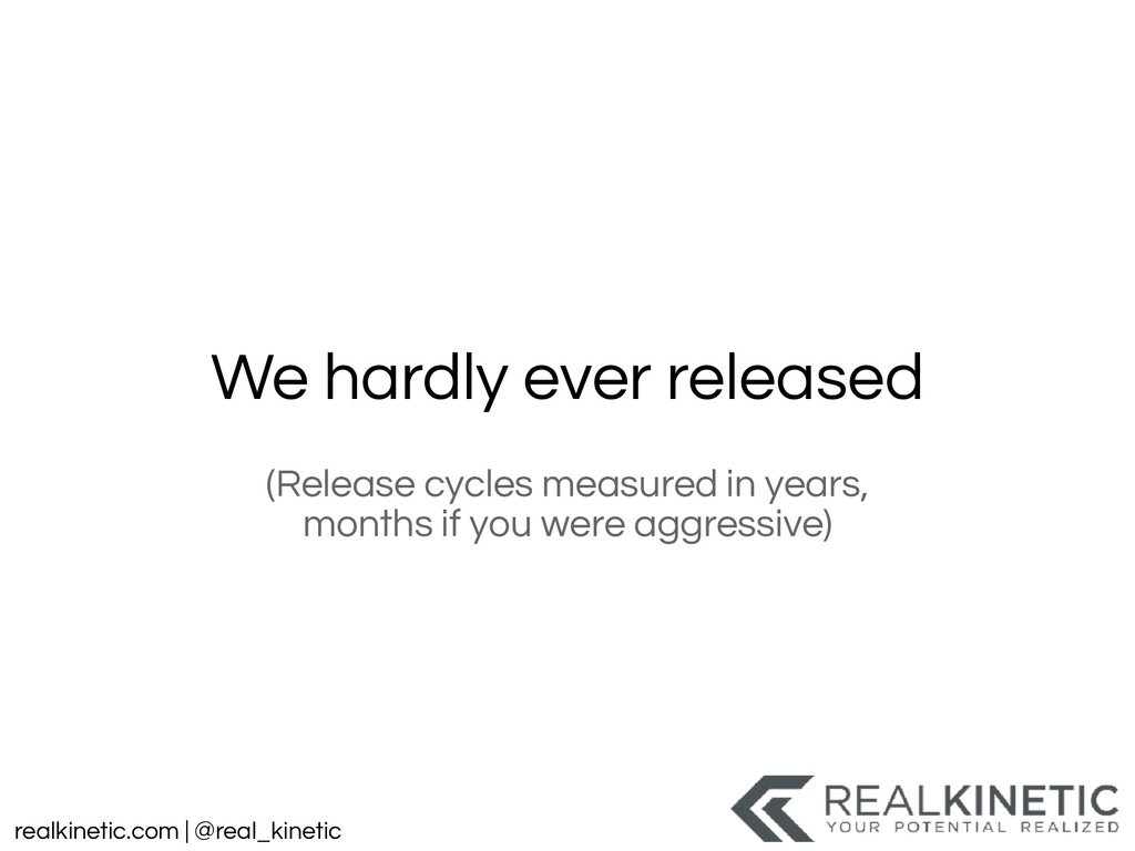 realkinetic.com | @real_kinetic We hardly ever ...