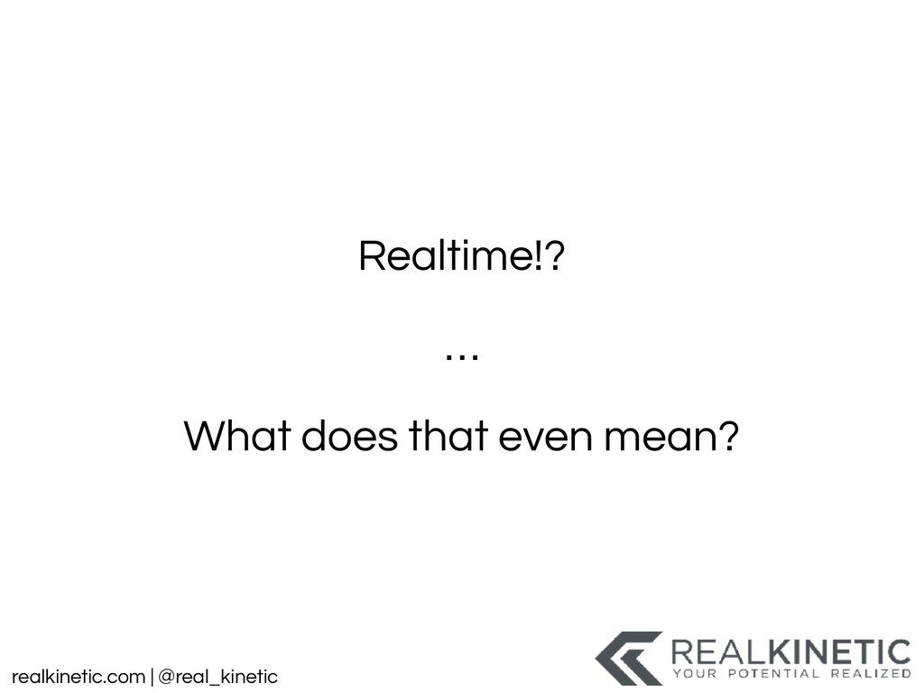 realkinetic.com | @real_kinetic Realtime!? … Wh...