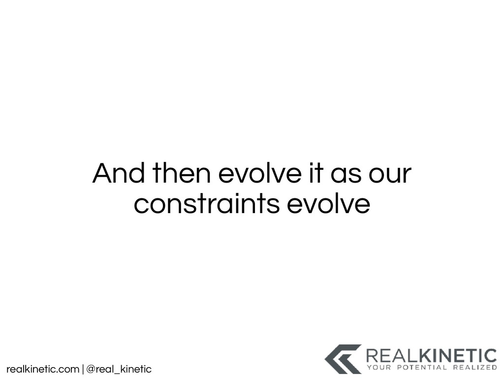 realkinetic.com | @real_kinetic And then evolve...