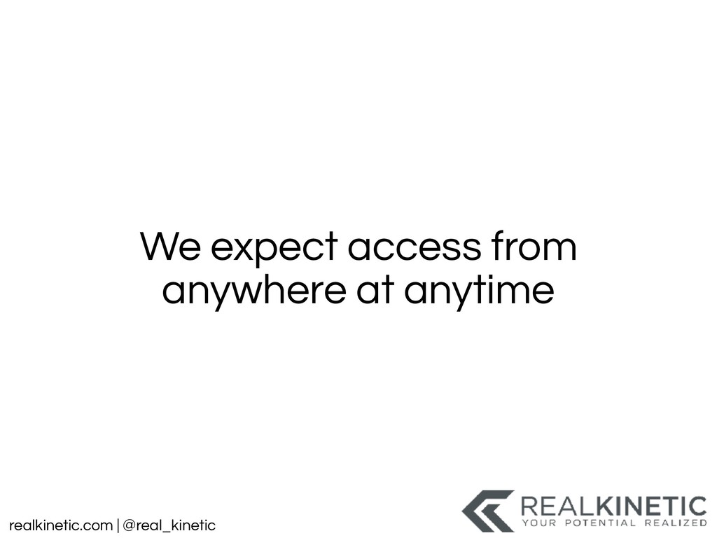 realkinetic.com | @real_kinetic We expect acces...
