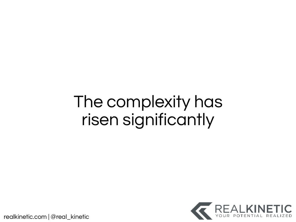 realkinetic.com | @real_kinetic The complexity ...