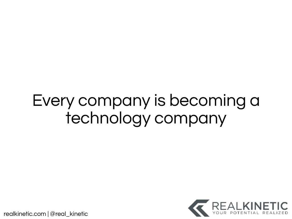 realkinetic.com | @real_kinetic Every company i...