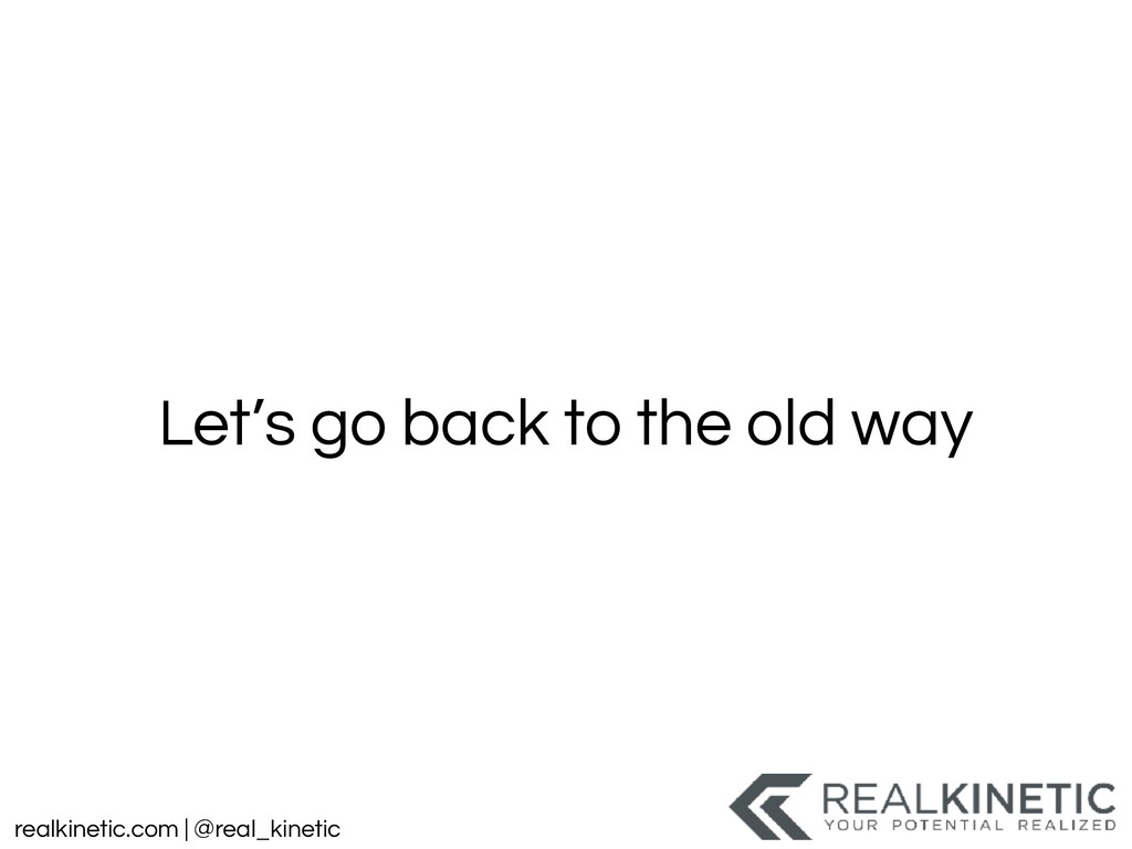 realkinetic.com | @real_kinetic Let's go back t...