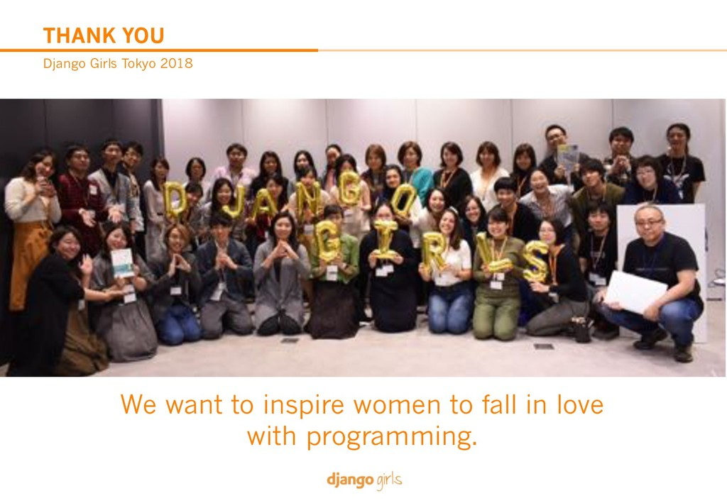 THANK YOU Django Girls Tokyo 2018 We want to in...