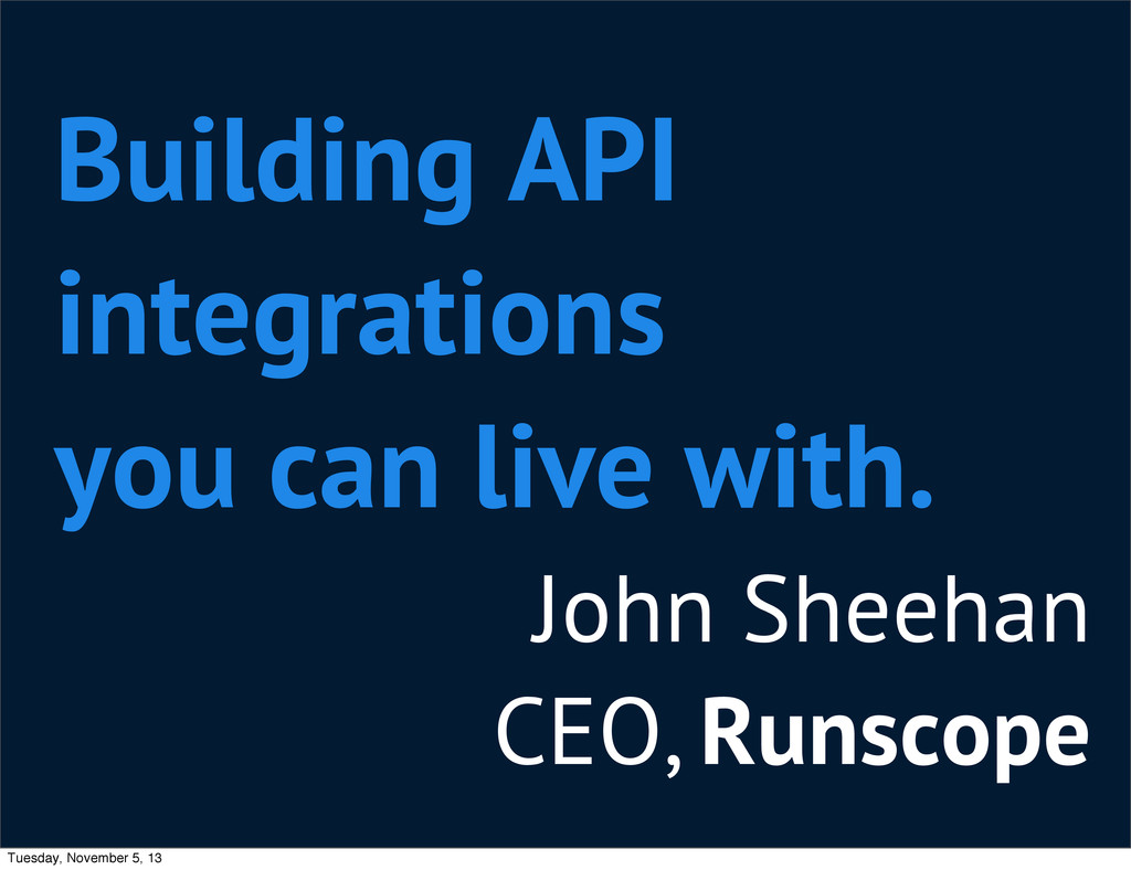 John Sheehan CEO, Runscope Building API integra...