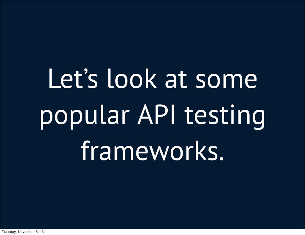 Let's look at some popular API testing framewor...