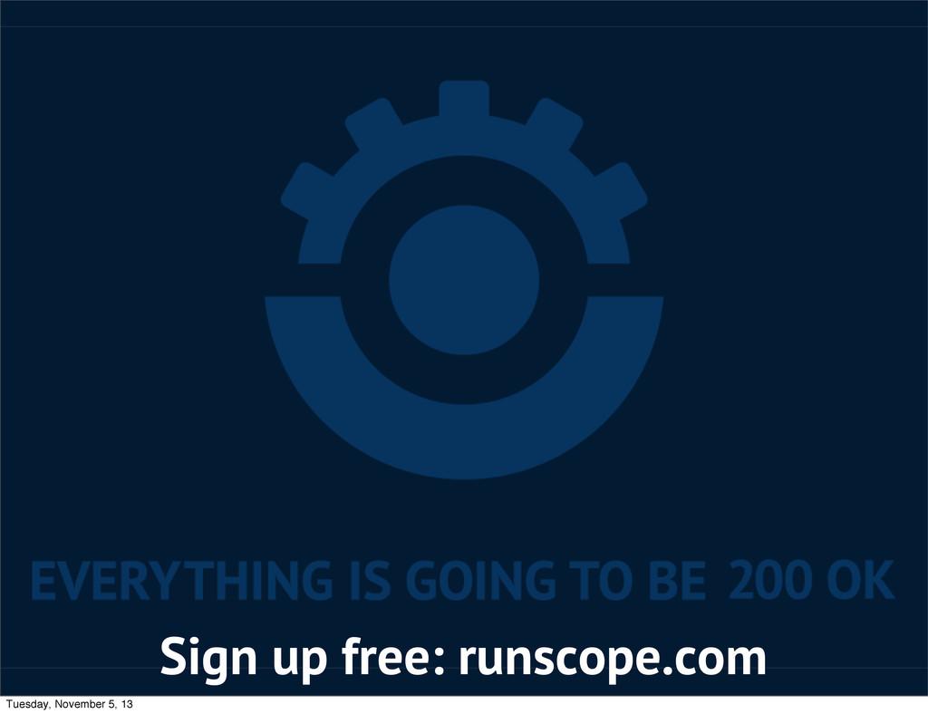 Sign up free: runscope.com Tuesday, November 5,...