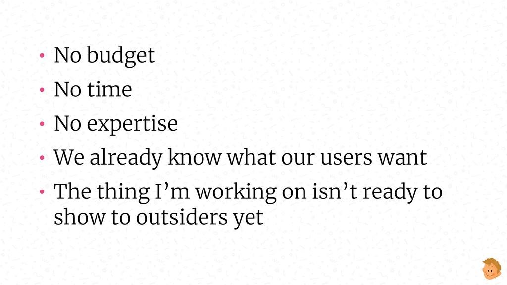• No budget • No time • No expertise • We alrea...