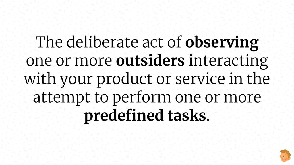 The deliberate act of observing one or more out...