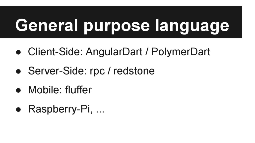General purpose language ● Client-Side: Angular...