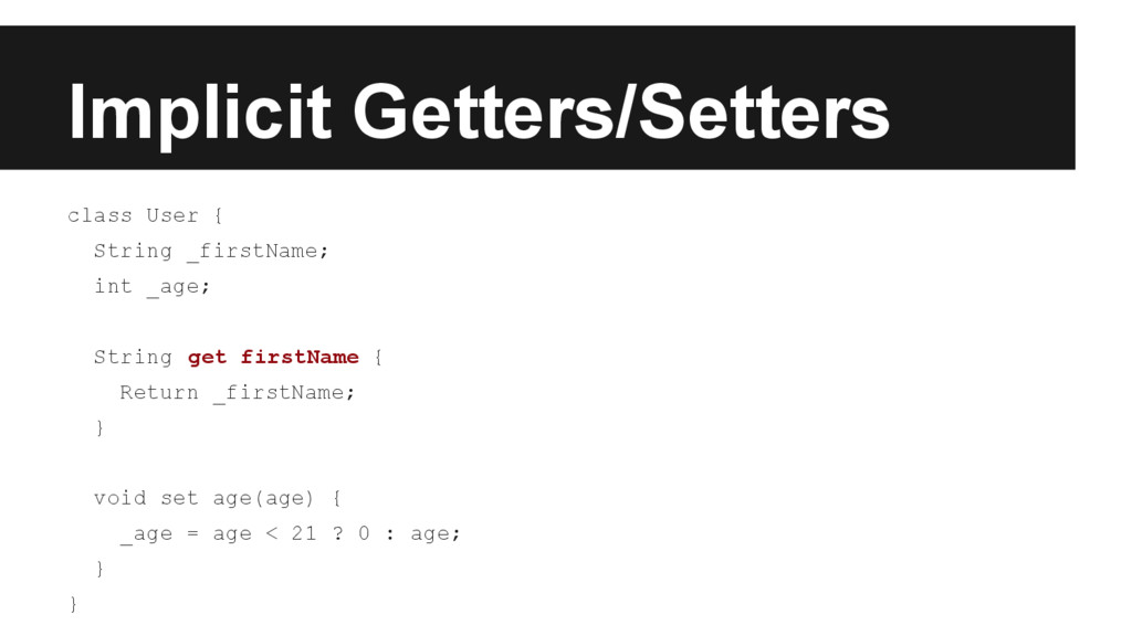 Implicit Getters/Setters class User { String _f...
