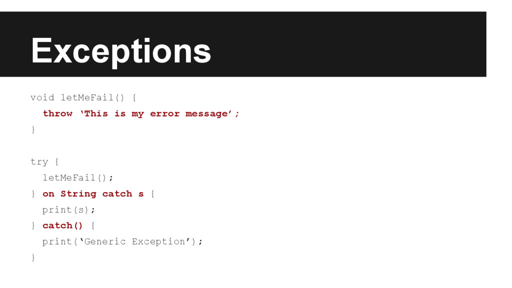 Exceptions void letMeFail() { throw 'This is my...
