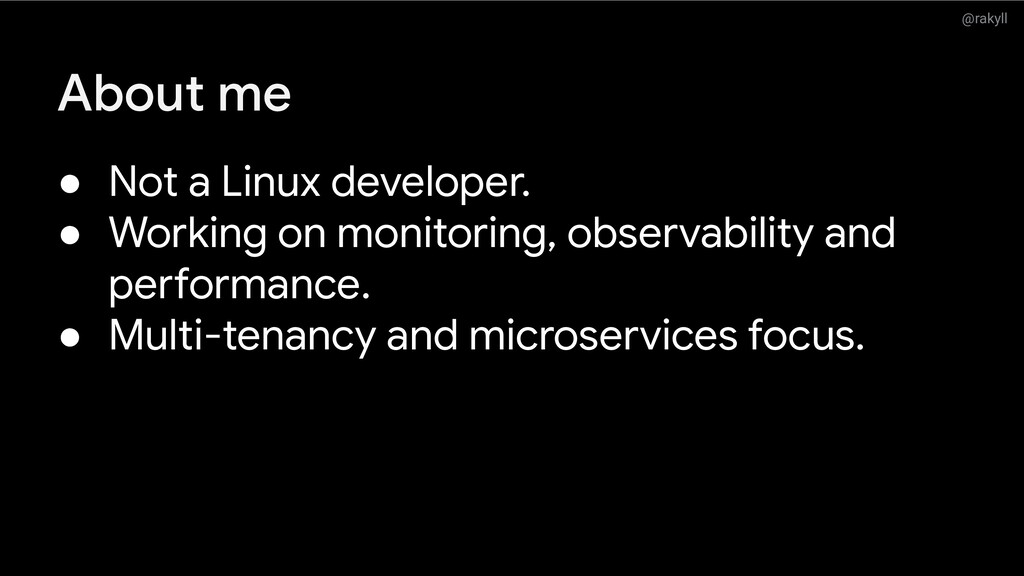 @rakyll About me ● Not a Linux developer. ● Wor...