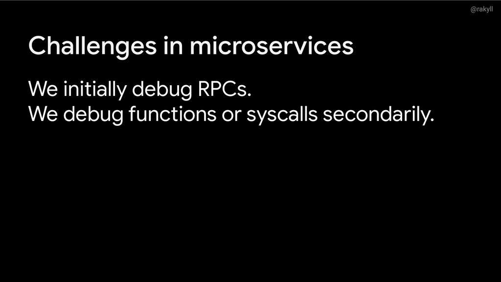 @rakyll Challenges in microservices We initiall...