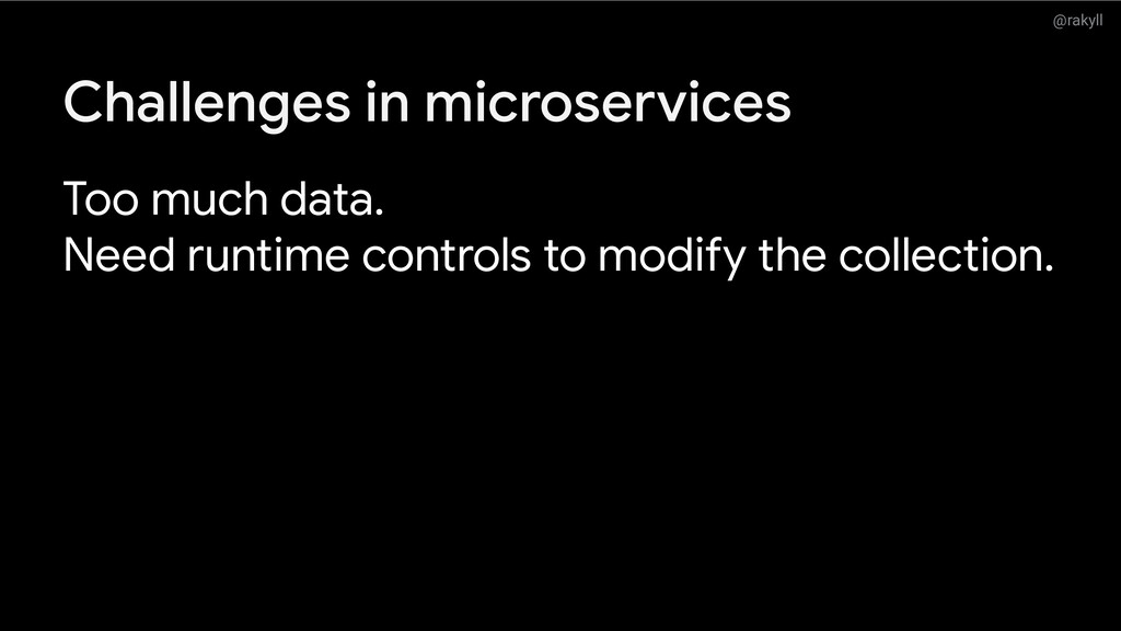 @rakyll Challenges in microservices Too much da...