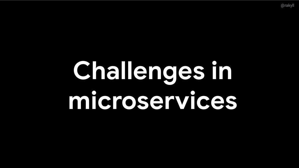 @rakyll Challenges in microservices