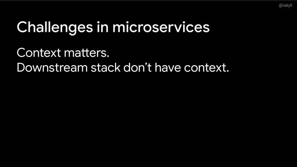 @rakyll Challenges in microservices Context mat...