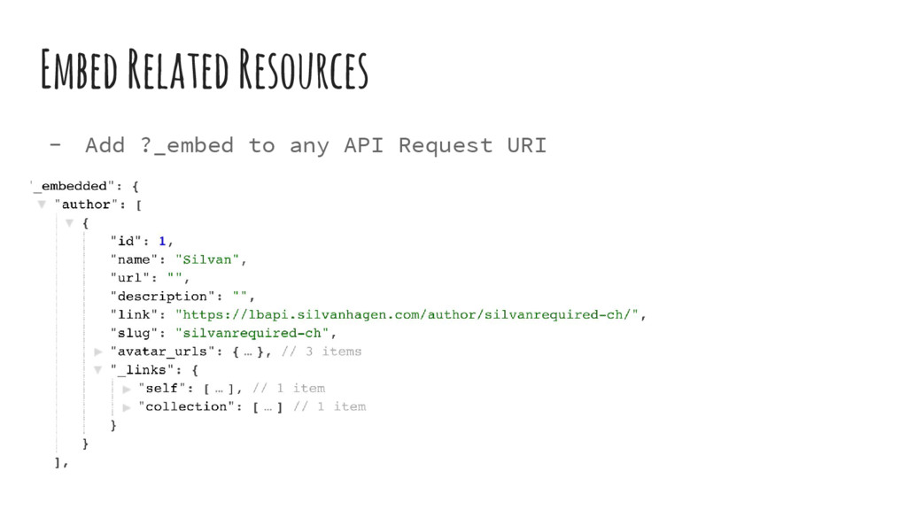 Embed Related Resources - Add ?_embed to any AP...