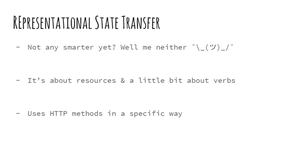 REpresentational State Transfer - Not any smart...