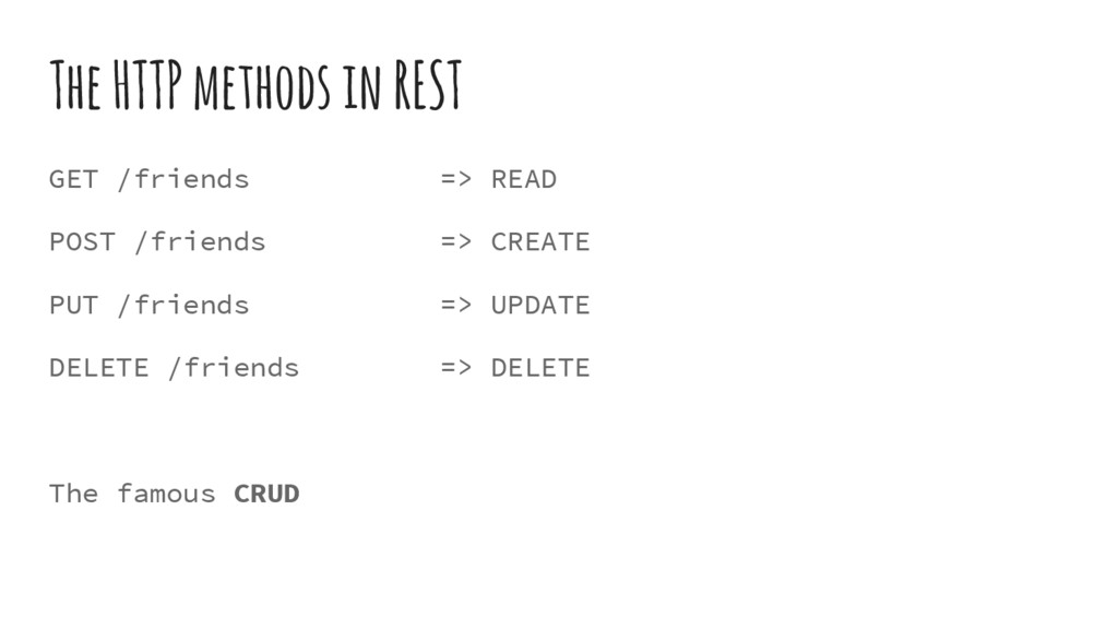 The HTTP methods in REST GET /friends => READ P...