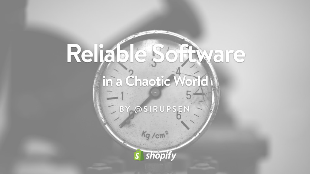 Reliable Software in a Chaotic World BY @SI RUP...