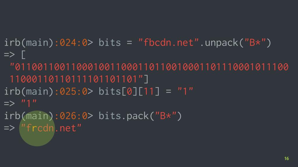 """16 irb(main):024:0> bits = """"fbcdn.net"""".unpack(""""..."""