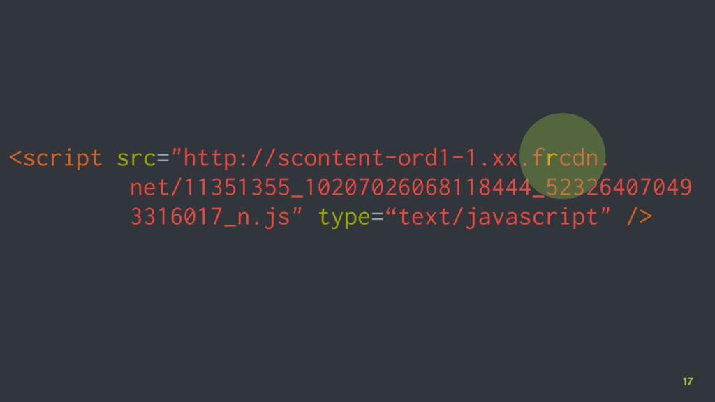 "17 <script src=""http://scontent-ord1-1.xx.frcdn..."