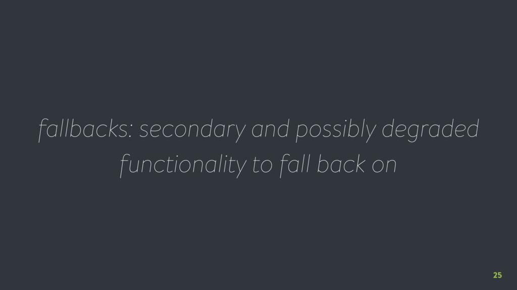 25 fallbacks: secondary and possibly degraded f...