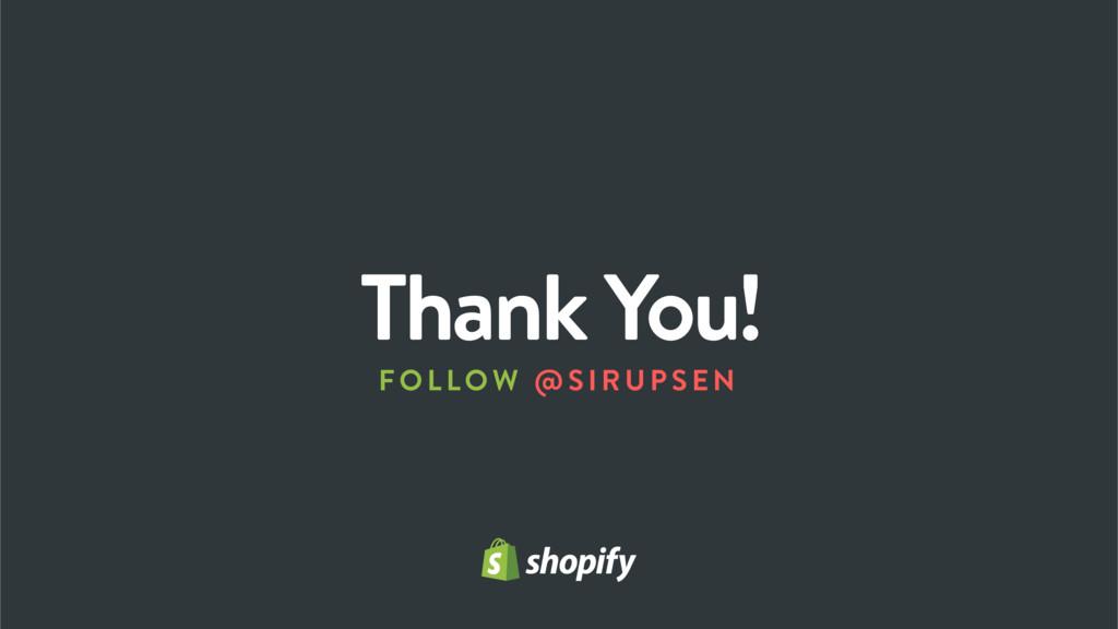 Thank You! FOLLOW @SIRUPSEN