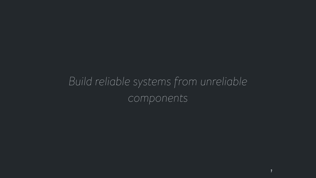 Build reliable systems from unreliable componen...